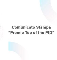 """Comunicato Stampa """"Premio Top of the PID"""""""